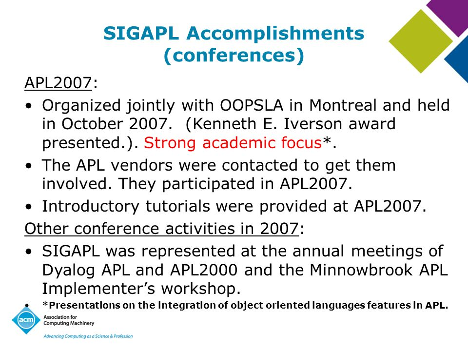 SIGAPL Accomplishments (conferences) APL2007: Organized jointly with OOPSLA in Montreal and held in October 2007. (Kenneth E. Iverson award presented.