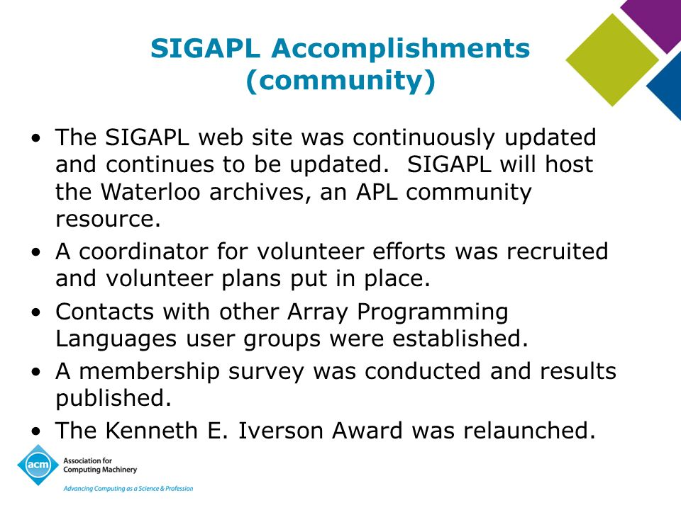 SIGAPL Accomplishments (community) The SIGAPL web site was continuously updated and continues to be updated. SIGAPL will host the Waterloo archives, a