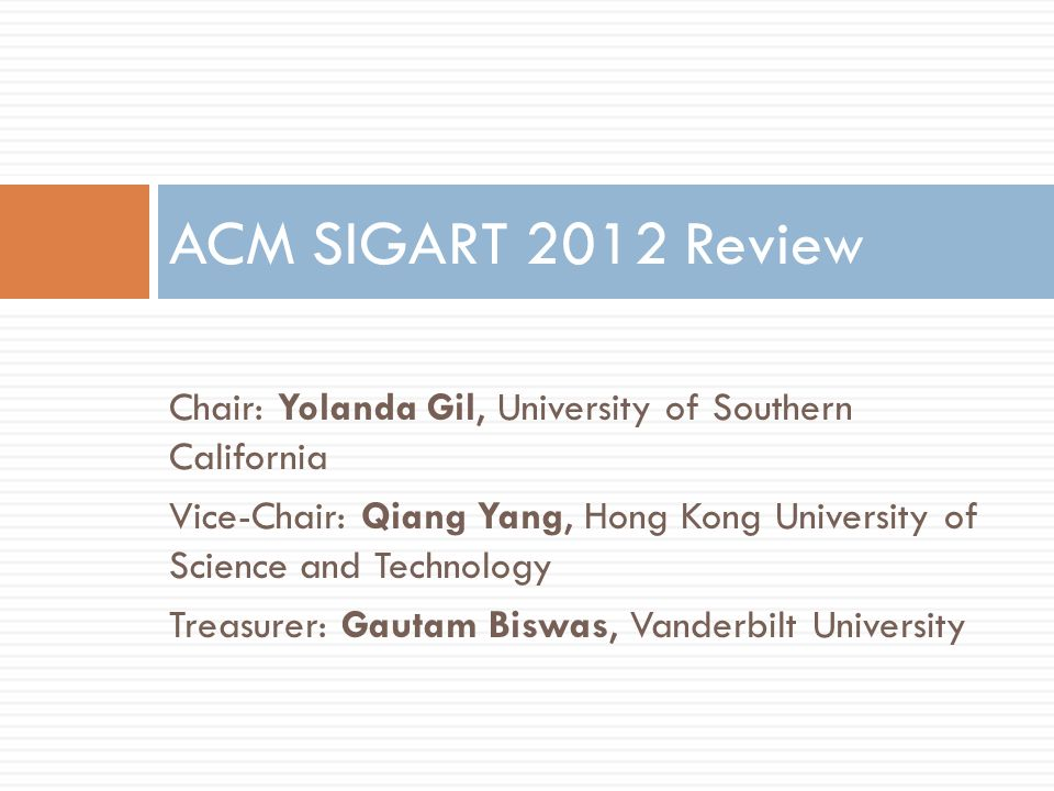 Chair: Yolanda Gil, University of Southern California Vice-Chair: Qiang Yang, Hong Kong University of Science and Technology Treasurer: Gautam Biswas, Vanderbilt University ACM SIGART 2012 Review