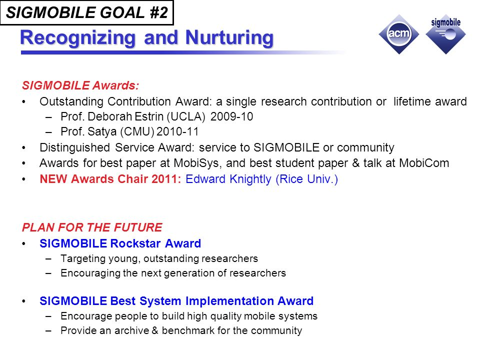 Recognizing and Nurturing SIGMOBILE Awards: Outstanding Contribution Award: a single research contribution or lifetime award –Prof.