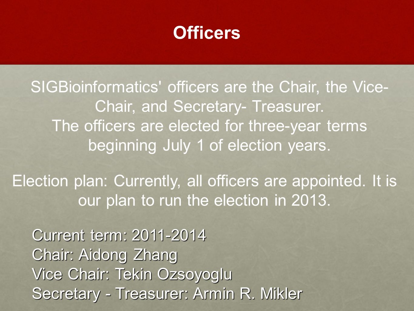 Current term: 2011-2014 Chair: Aidong Zhang Vice Chair: Tekin Ozsoyoglu Secretary - Treasurer: Armin R.