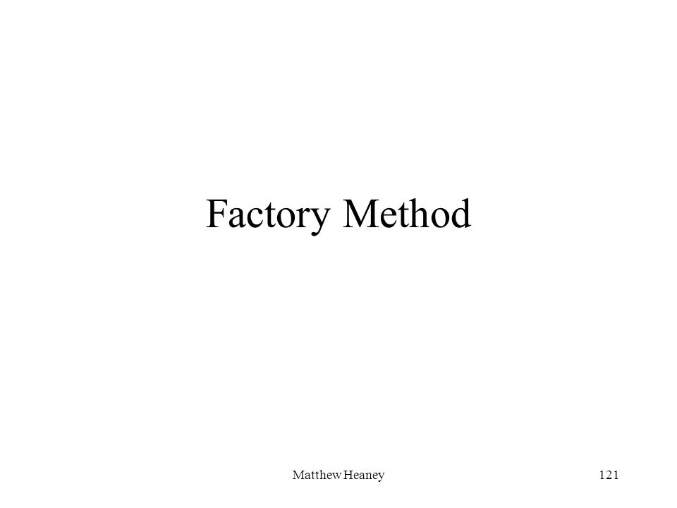 Matthew Heaney121 Factory Method