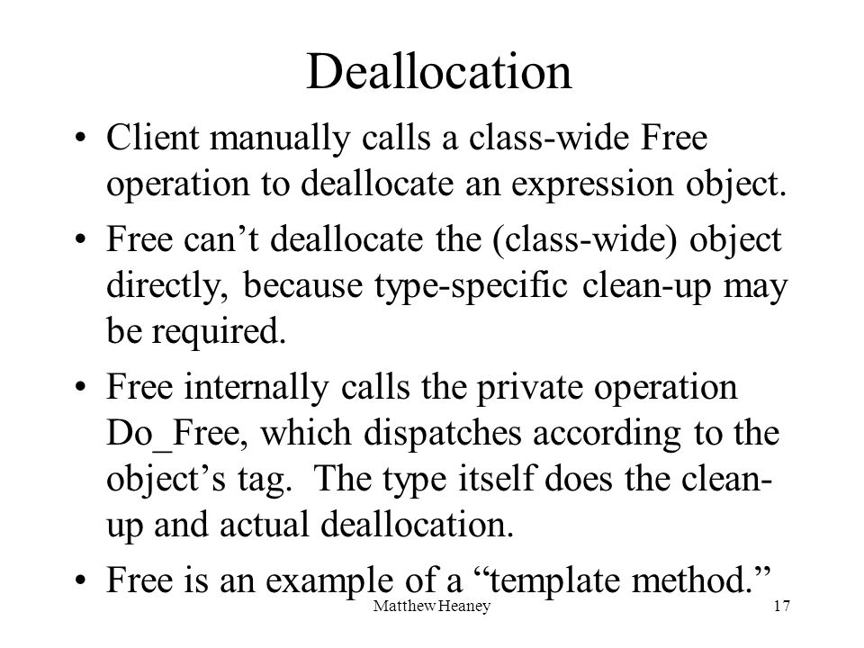 Matthew Heaney17 Deallocation Client manually calls a class-wide Free operation to deallocate an expression object. Free cant deallocate the (class-wi