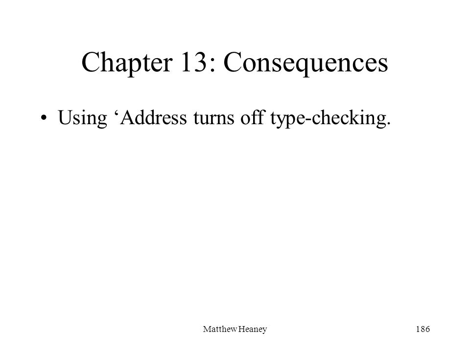 Matthew Heaney186 Chapter 13: Consequences Using Address turns off type-checking.