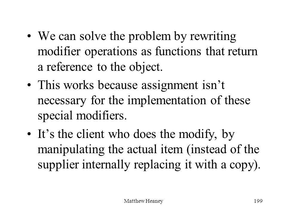 Matthew Heaney199 We can solve the problem by rewriting modifier operations as functions that return a reference to the object. This works because ass