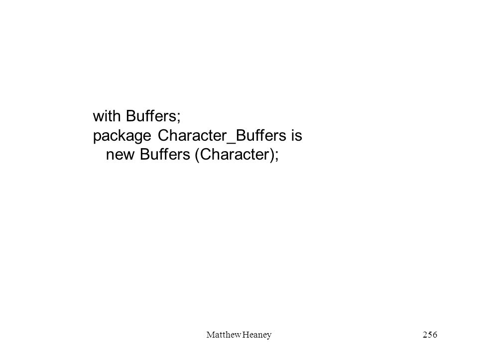 Matthew Heaney256 with Buffers; package Character_Buffers is new Buffers (Character);