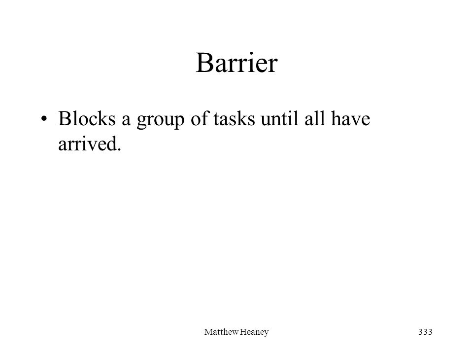 Matthew Heaney333 Barrier Blocks a group of tasks until all have arrived.