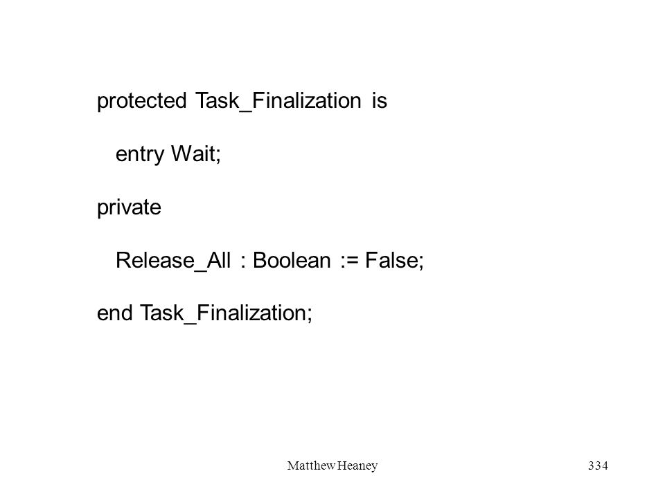 Matthew Heaney334 protected Task_Finalization is entry Wait; private Release_All : Boolean := False; end Task_Finalization;