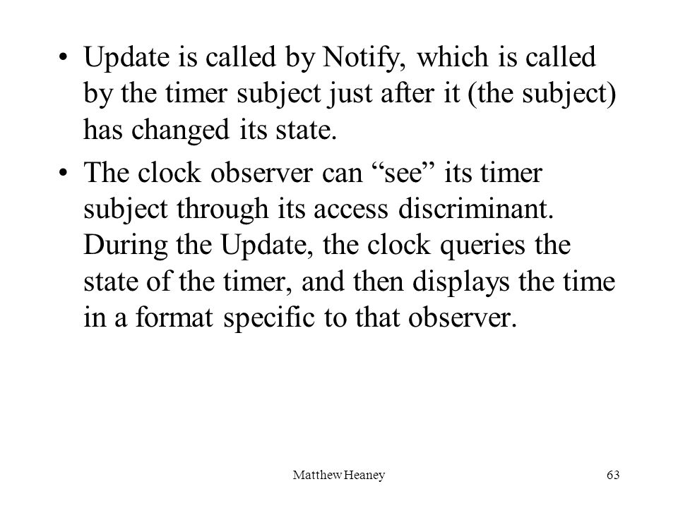 Matthew Heaney63 Update is called by Notify, which is called by the timer subject just after it (the subject) has changed its state. The clock observe