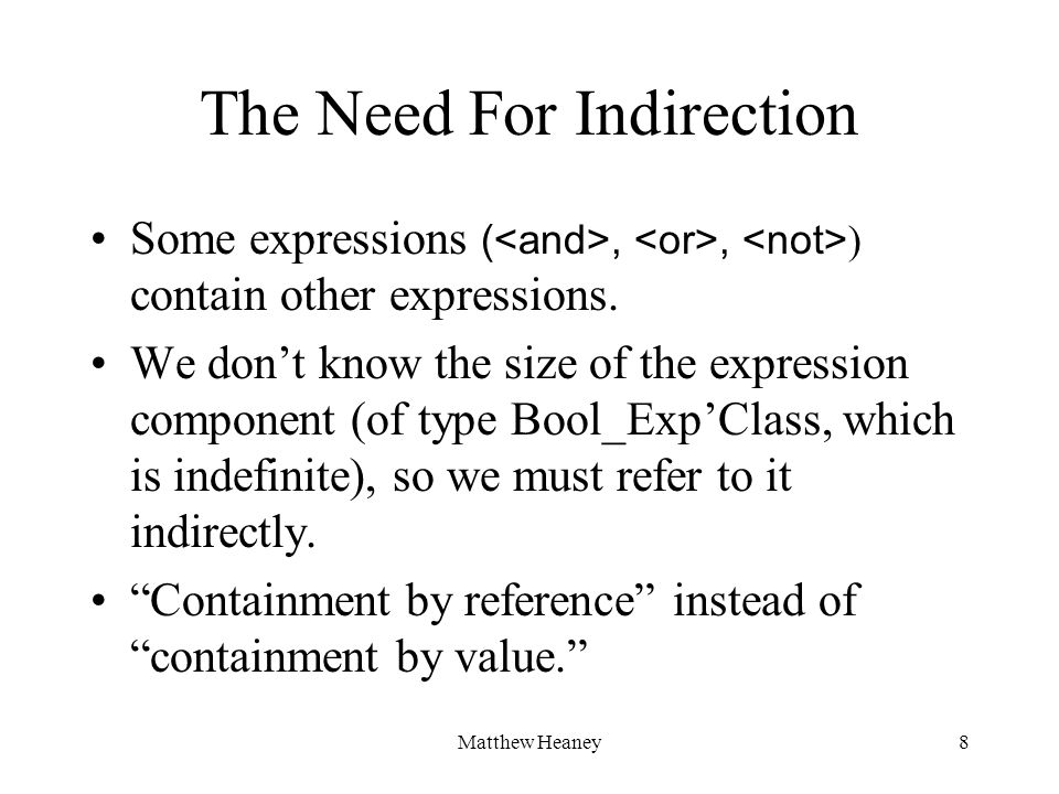 Matthew Heaney8 The Need For Indirection Some expressions (,, ) contain other expressions. We dont know the size of the expression component (of type