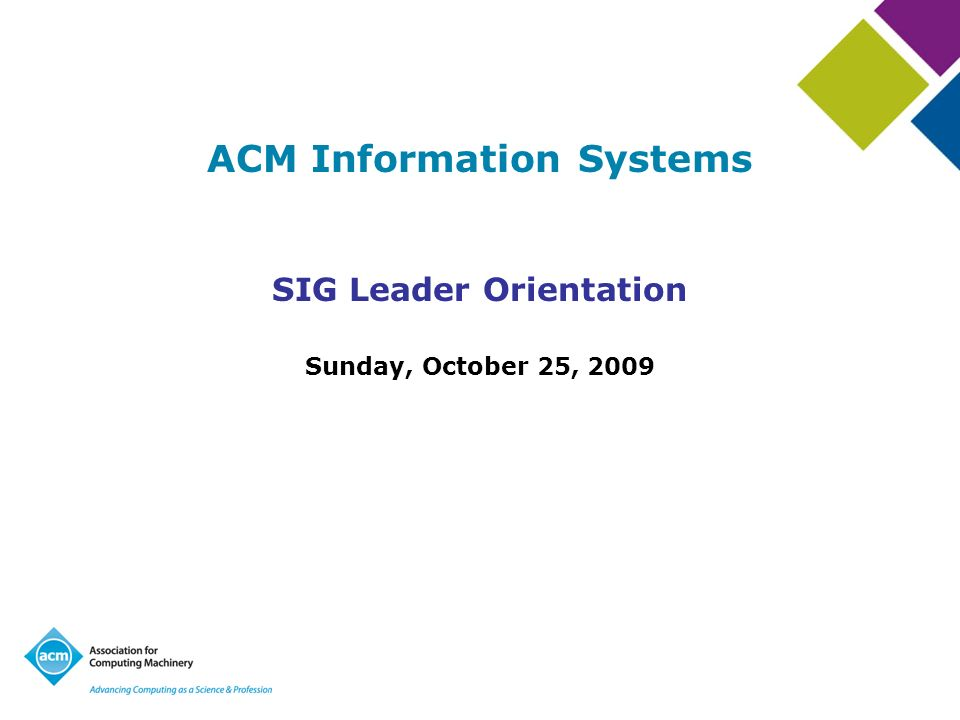 ACM Information Systems SIG Leader Orientation Sunday, October 25, 2009