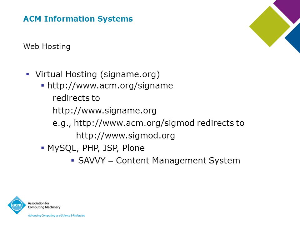 ACM Information Systems Web Hosting Virtual Hosting (signame.org)   redirects to   e.g.,   redirects to   MySQL, PHP, JSP, Plone SAVVY – Content Management System