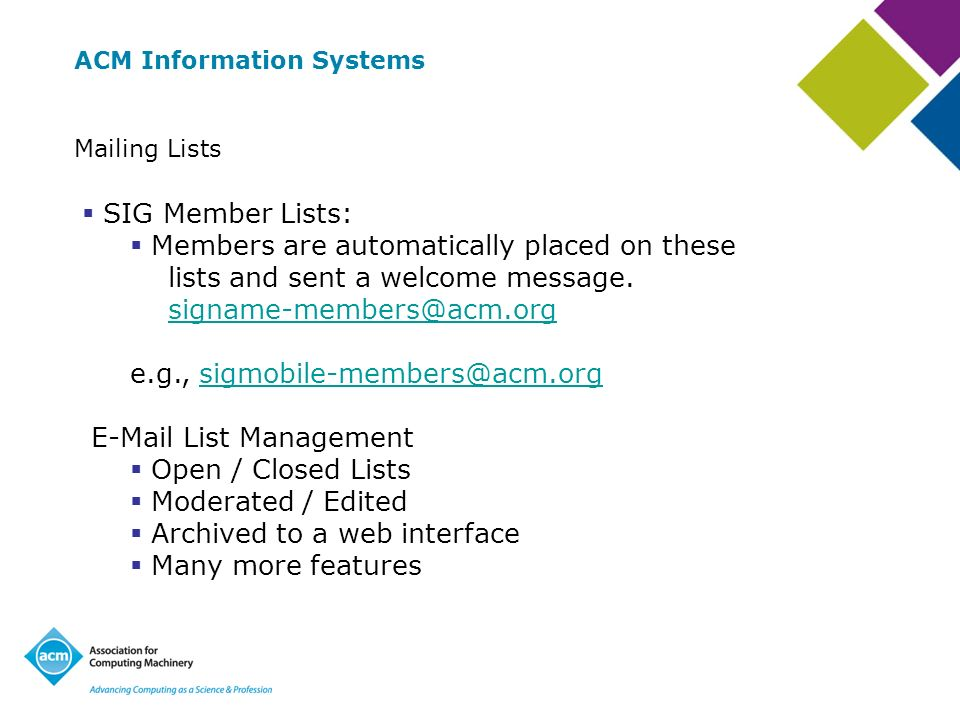 ACM Information Systems Mailing Lists SIG Member Lists: Members are automatically placed on these lists and sent a welcome message.