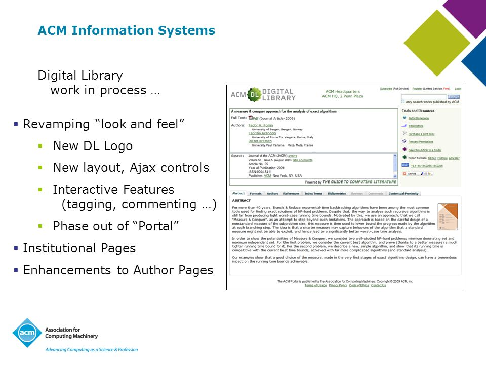 ACM Information Systems Digital Library work in process … Revamping look and feel New DL Logo New layout, Ajax controls Interactive Features (tagging, commenting …) Phase out of Portal Institutional Pages Enhancements to Author Pages