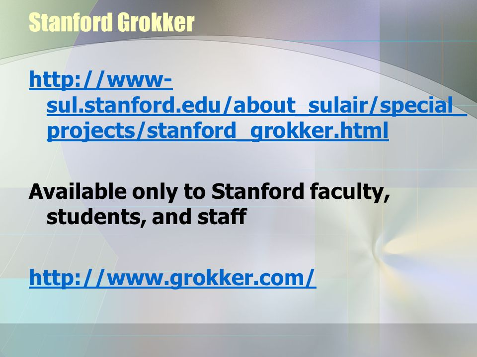 Stanford Grokker http://www- sul.stanford.edu/about_sulair/special_ projects/stanford_grokker.html Available only to Stanford faculty, students, and s