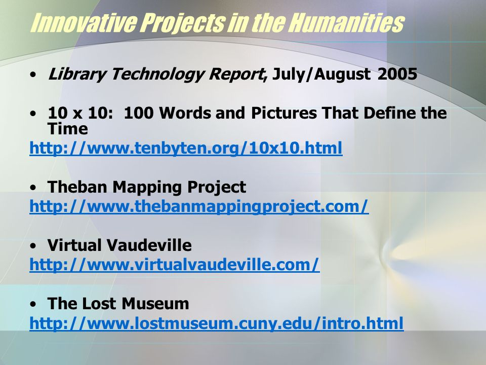 Innovative Projects in the Humanities Library Technology Report, July/August 2005 10 x 10: 100 Words and Pictures That Define the Time http://www.tenb