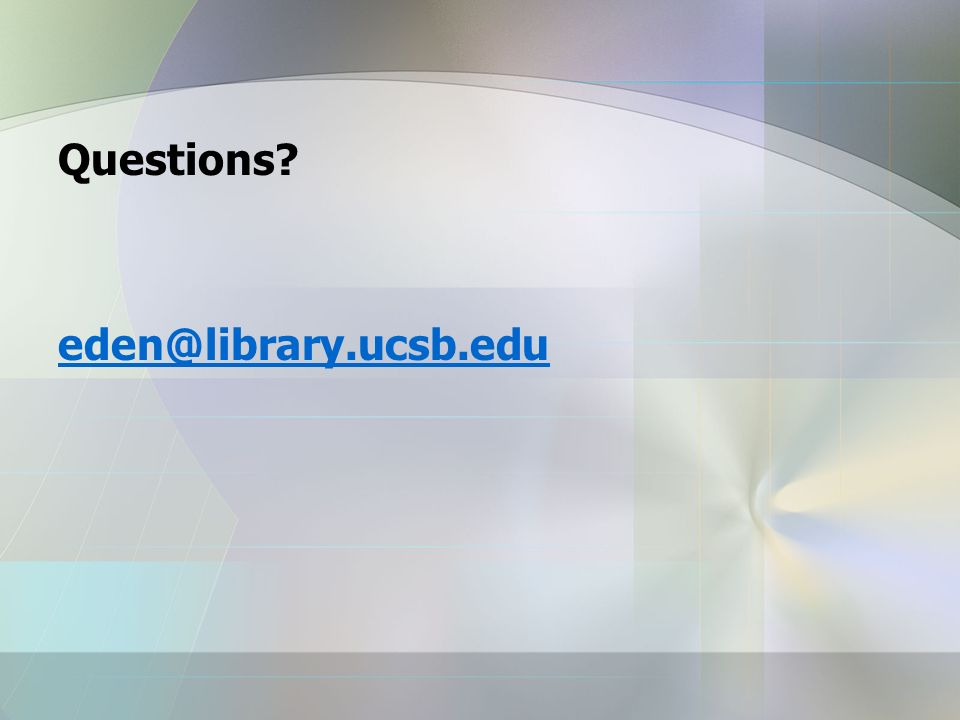 Questions? eden@library.ucsb.edu