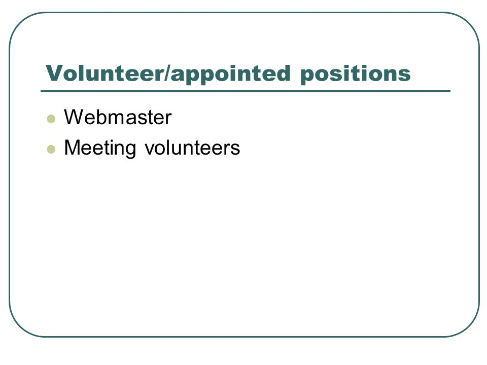 Volunteer/appointed positions Webmaster Meeting volunteers