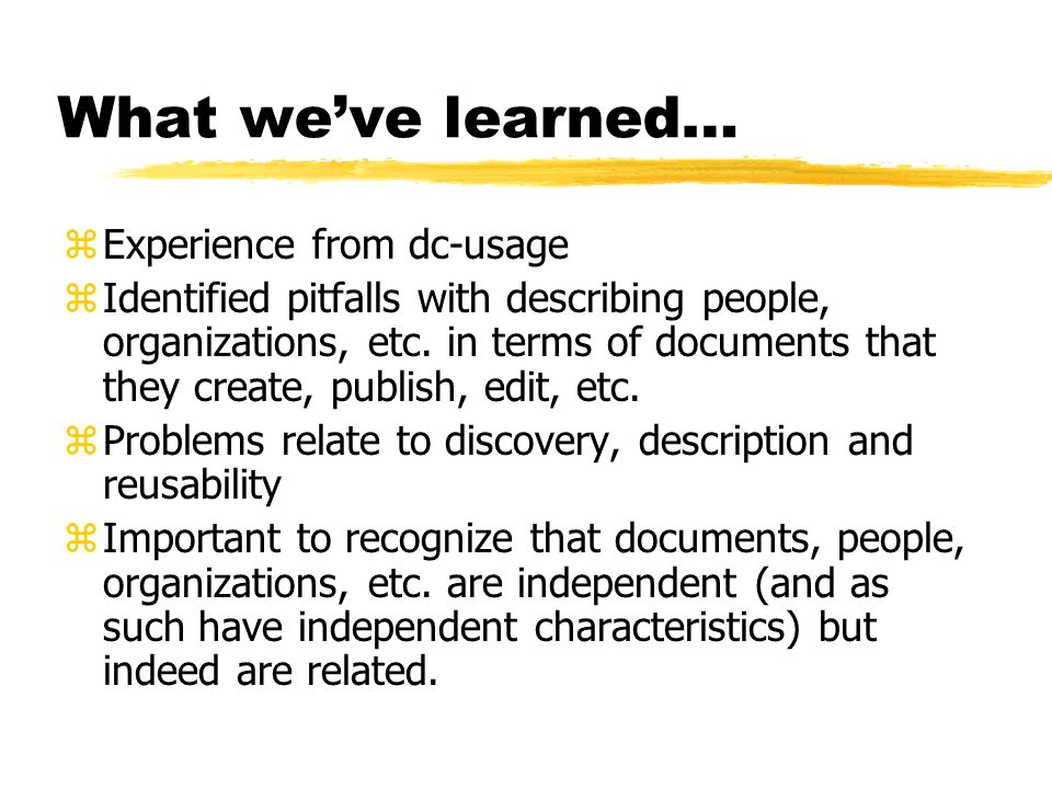 What weve learned… zExperience from dc-usage zIdentified pitfalls with describing people, organizations, etc.