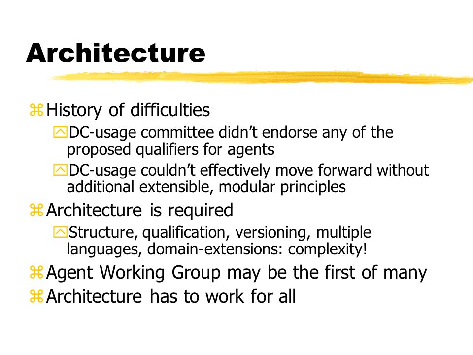 Architecture zHistory of difficulties yDC-usage committee didnt endorse any of the proposed qualifiers for agents yDC-usage couldnt effectively move forward without additional extensible, modular principles zArchitecture is required yStructure, qualification, versioning, multiple languages, domain-extensions: complexity.