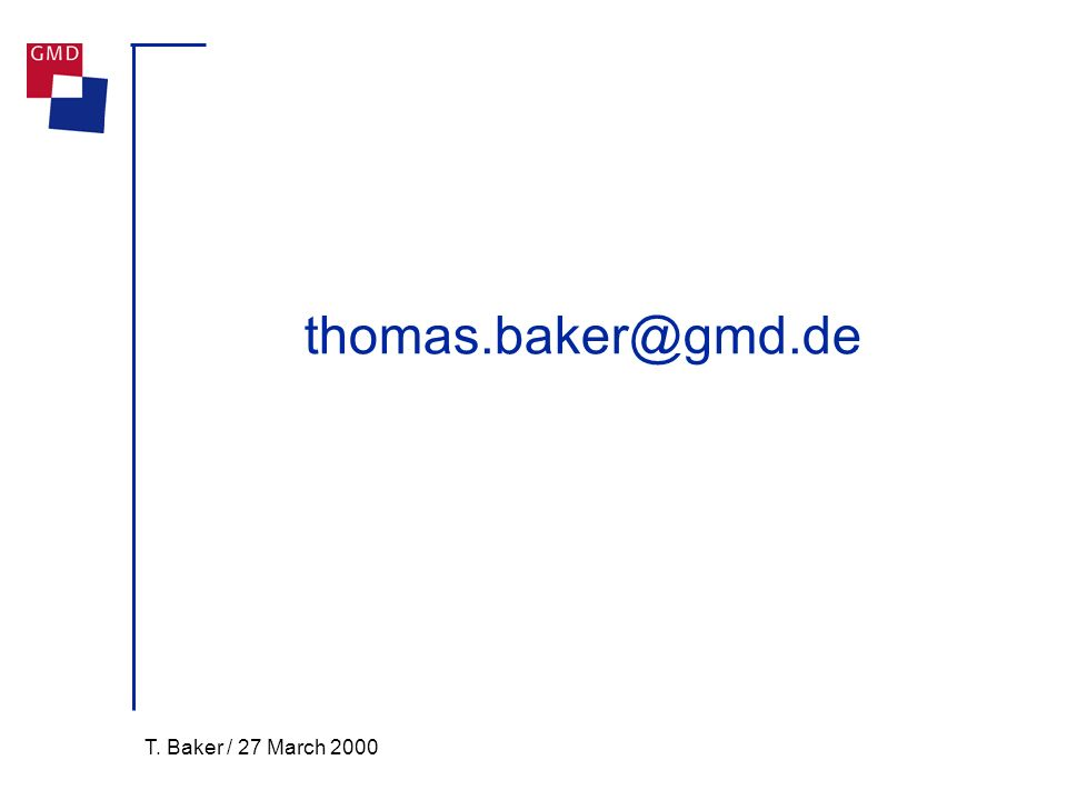 T. Baker / 27 March 2000 thomas.baker@gmd.de