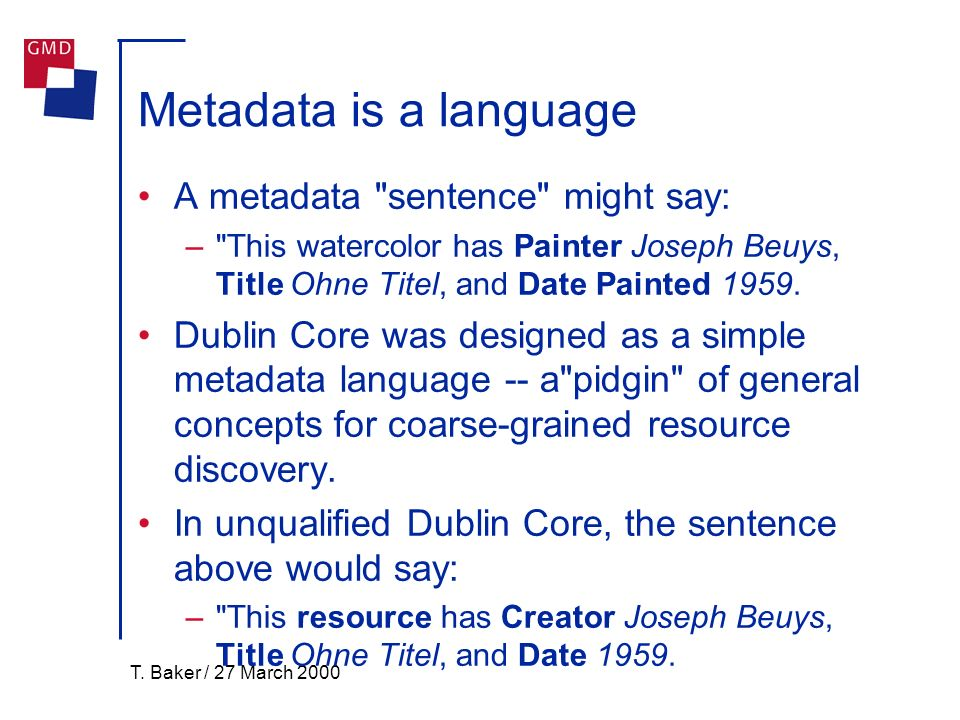 T. Baker / 27 March 2000 Metadata is a language A metadata