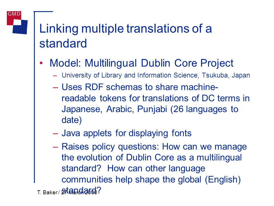 T. Baker / 27 March 2000 Linking multiple translations of a standard Model: Multilingual Dublin Core Project –University of Library and Information Sc