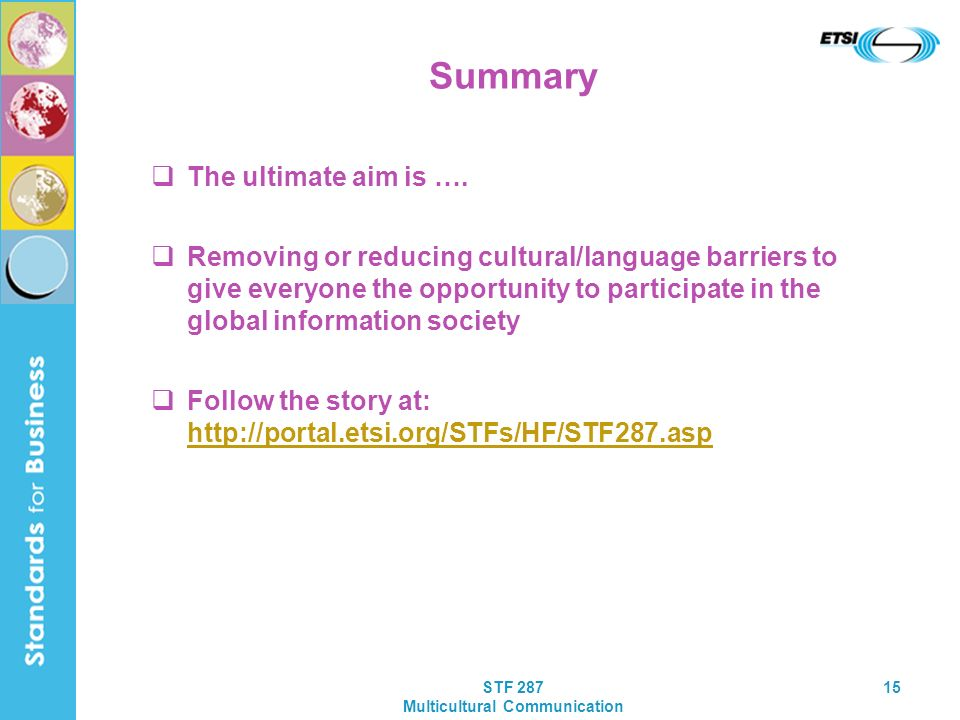 STF 287 Multicultural Communication 15 Summary The ultimate aim is …. Removing or reducing cultural/language barriers to give everyone the opportunity