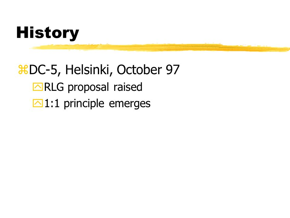 History zDC-5, Helsinki, October 97 yRLG proposal raised y1:1 principle emerges
