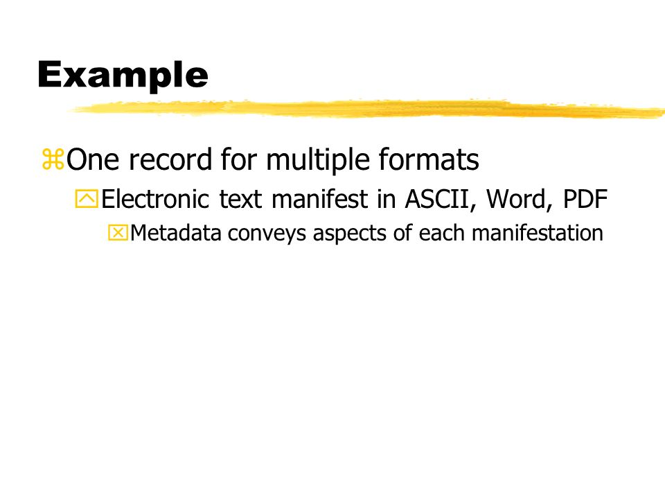 Example zOne record for multiple formats yElectronic text manifest in ASCII, Word, PDF xMetadata conveys aspects of each manifestation