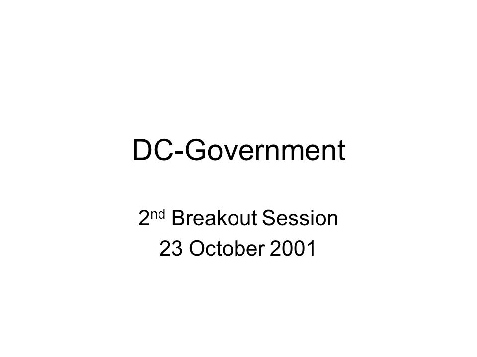 DC-Government 2 nd Breakout Session 23 October 2001