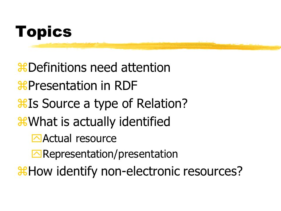 Topics zDefinitions need attention zPresentation in RDF zIs Source a type of Relation.