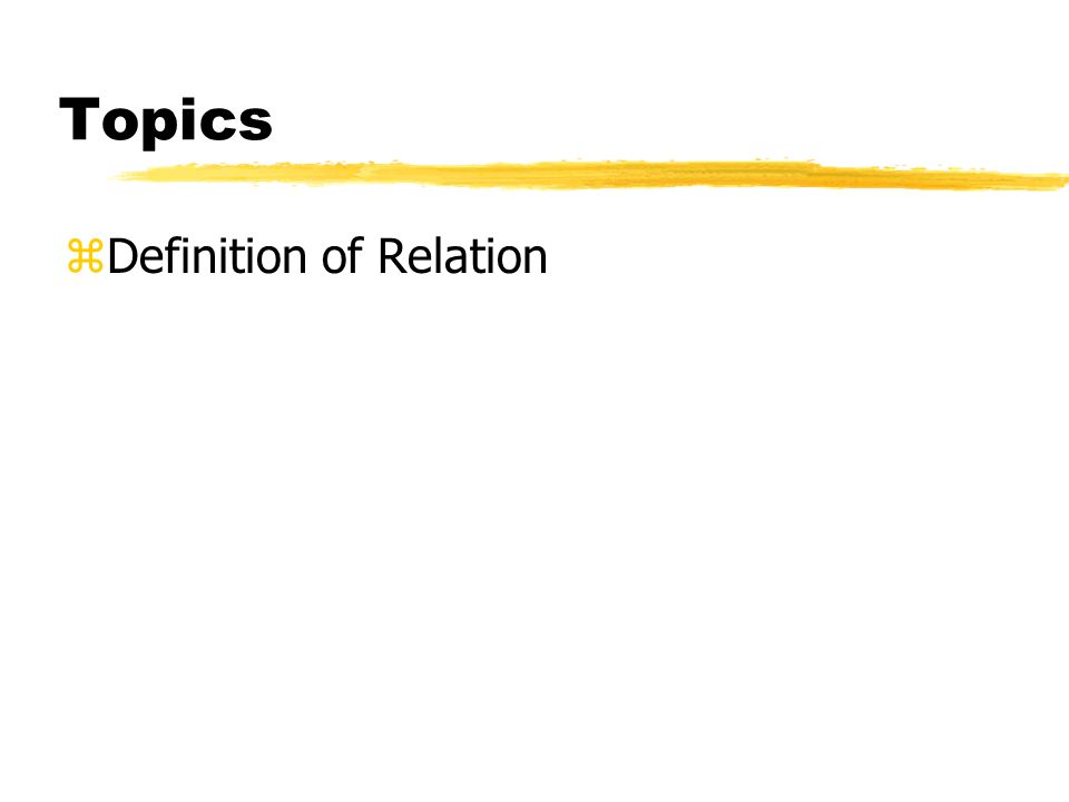 Topics zDefinition of Relation