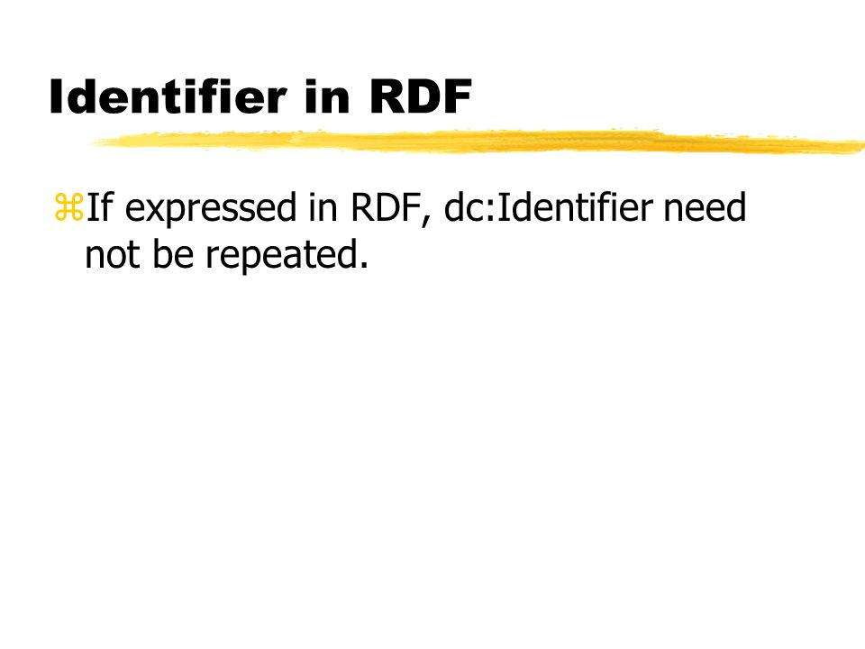 Identifier in RDF zIf expressed in RDF, dc:Identifier need not be repeated.