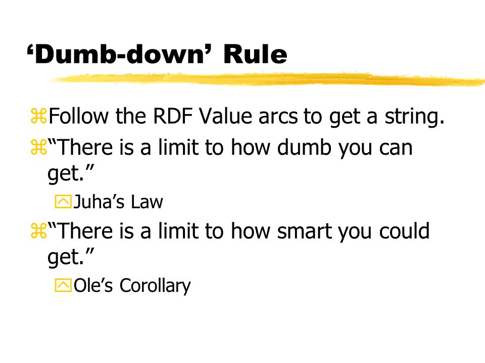 Dumb-down Rule zFollow the RDF Value arcs to get a string.