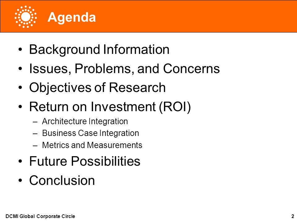 DCMI Global Corporate Circle2 Agenda Background Information Issues, Problems, and Concerns Objectives of Research Return on Investment (ROI) –Architec