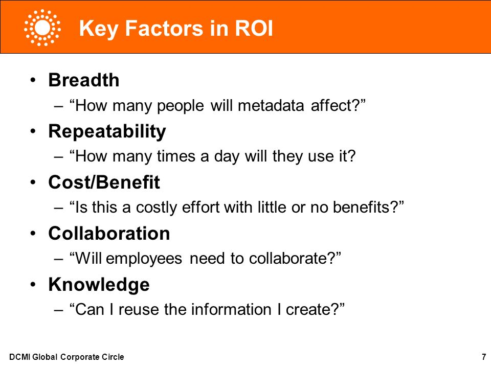 DCMI Global Corporate Circle7 Key Factors in ROI Breadth –How many people will metadata affect.