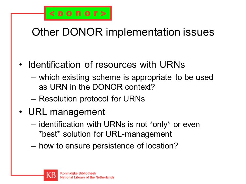 Other DONOR implementation issues Identification of resources with URNs –which existing scheme is appropriate to be used as URN in the DONOR context.