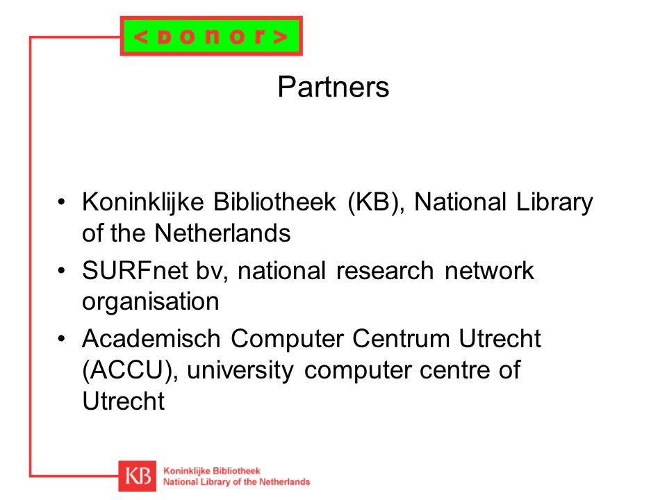 Partners Koninklijke Bibliotheek (KB), National Library of the Netherlands SURFnet bv, national research network organisation Academisch Computer Centrum Utrecht (ACCU), university computer centre of Utrecht