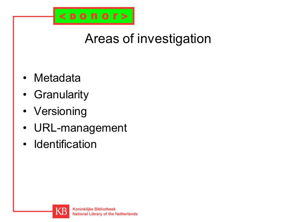 Areas of investigation Metadata Granularity Versioning URL-management Identification