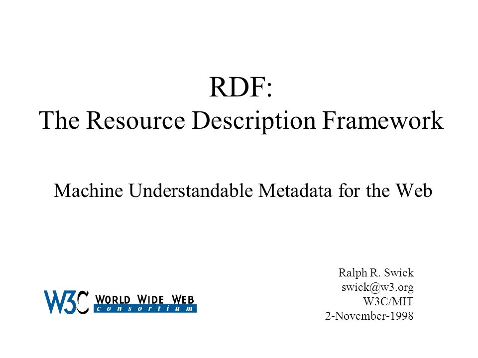 RDF: The Resource Description Framework Machine Understandable Metadata for the Web Ralph R.