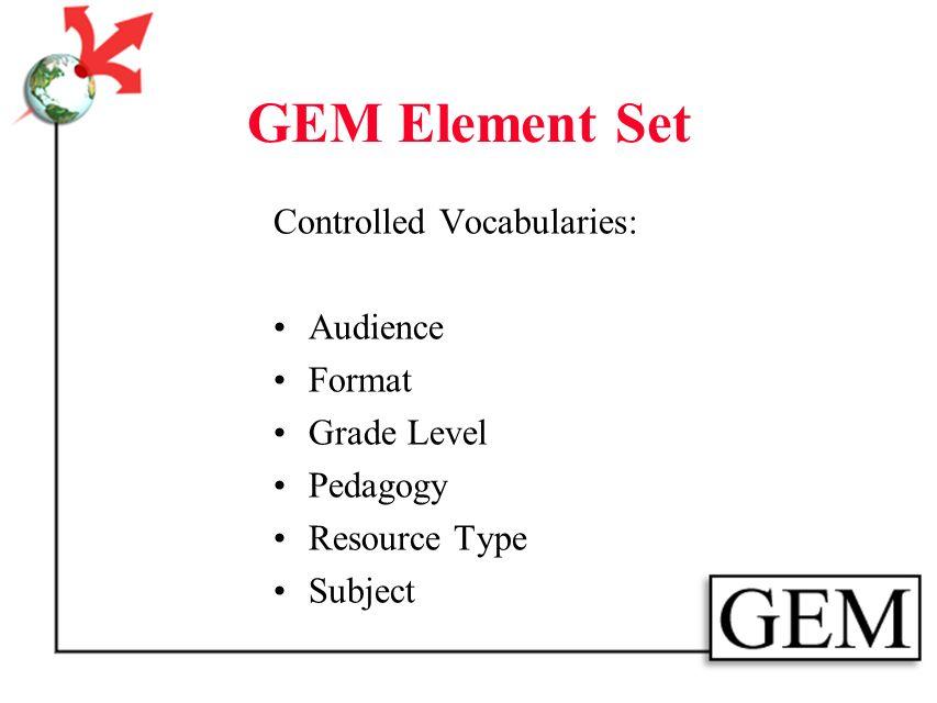 GEM Element Set Audience Duration Essential Resources Grade Level Pedagogy Academic Standards Quality Indicators Cataloging Agency