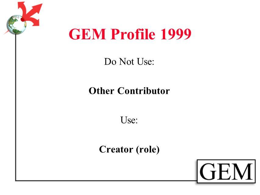 GEM Profile 1999 Consists of: 8 GEM Elements 13 Dublin Core Elements