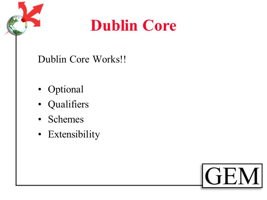 Dublin Core What would help: standardize DC simple establish/adopt/recommend core subelements schedule for standardizing subelements DC WWW site - latest information