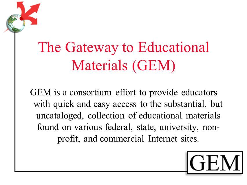 Presentation Outline What is GEM? Timeline Technical Implementation/Tools GEM Element Set GEM Profile Dublin Core