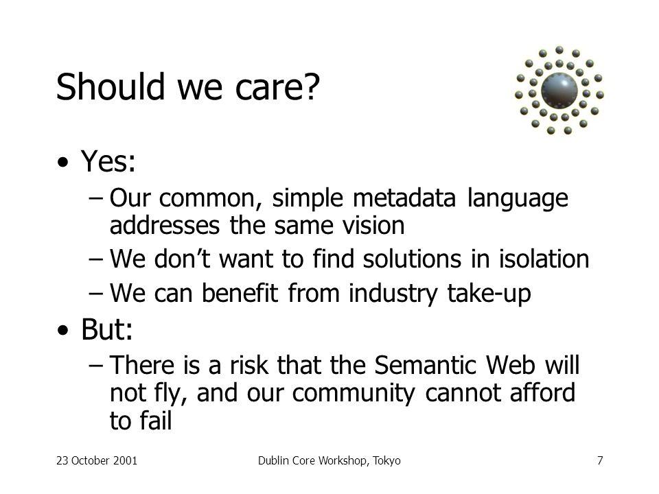 23 October 2001Dublin Core Workshop, Tokyo7 Should we care.