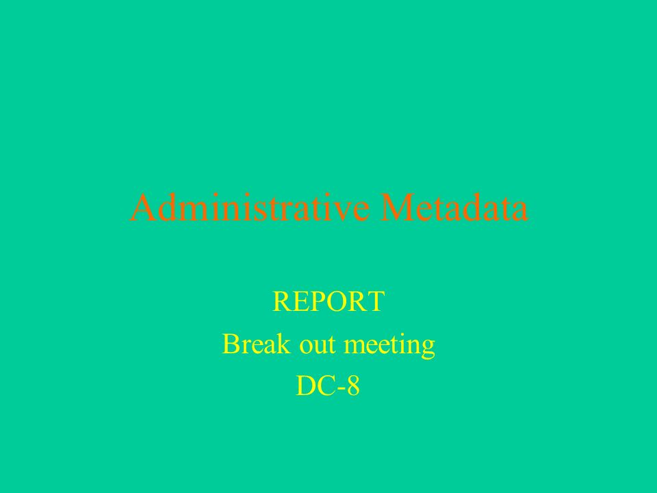Administrative Metadata REPORT Break out meeting DC-8