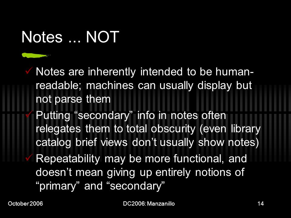 October 2006DC2006: Manzanillo14 Notes... NOT Notes are inherently intended to be human- readable; machines can usually display but not parse them Put