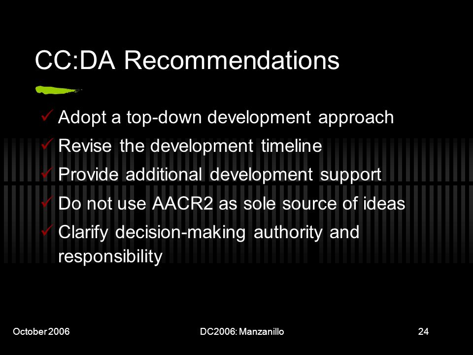 October 2006DC2006: Manzanillo24 CC:DA Recommendations Adopt a top-down development approach Revise the development timeline Provide additional develo