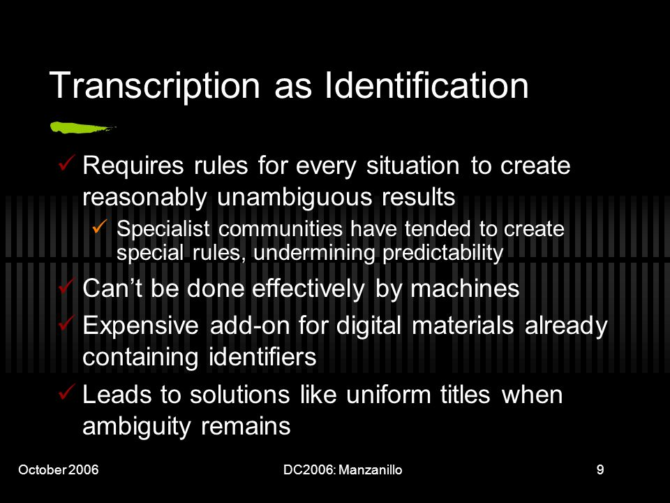 October 2006DC2006: Manzanillo9 Transcription as Identification Requires rules for every situation to create reasonably unambiguous results Specialist
